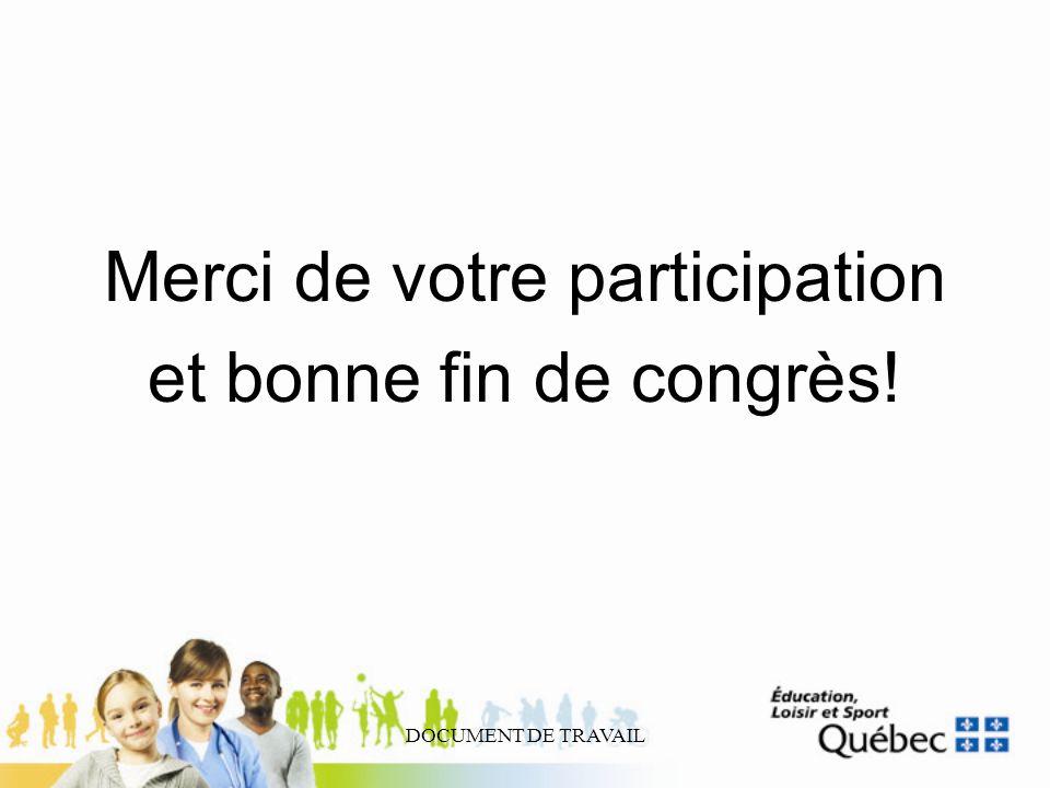DOCUMENT DE TRAVAIL Merci de votre participation et bonne fin de congrès!