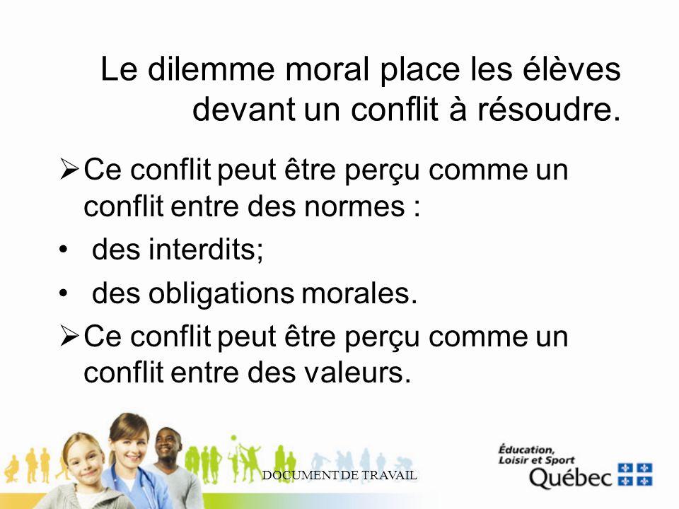 DOCUMENT DE TRAVAIL Le dilemme moral place les élèves devant un conflit à résoudre. Ce conflit peut être perçu comme un conflit entre des normes : des