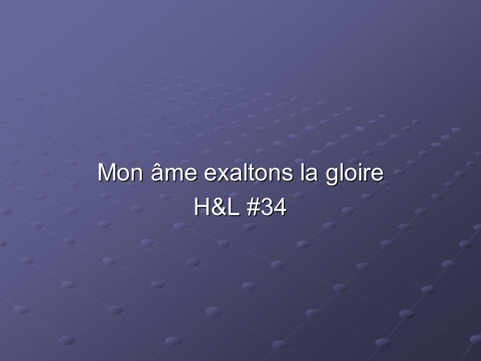 Mon âme exaltons la gloire H&L #34