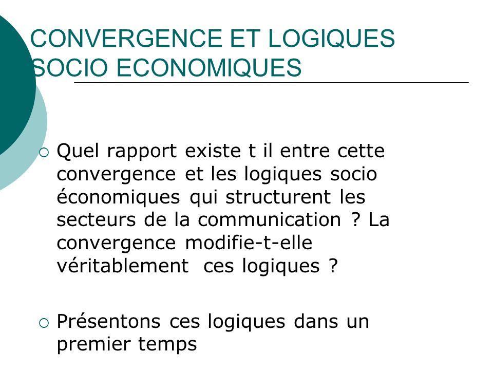 CONVERGENCE ET LOGIQUES SOCIO ECONOMIQUES Quel rapport existe t il entre cette convergence et les logiques socio économiques qui structurent les secte