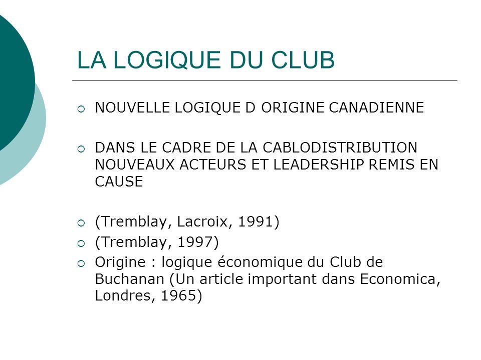 LA LOGIQUE DU CLUB NOUVELLE LOGIQUE D ORIGINE CANADIENNE DANS LE CADRE DE LA CABLODISTRIBUTION NOUVEAUX ACTEURS ET LEADERSHIP REMIS EN CAUSE (Tremblay