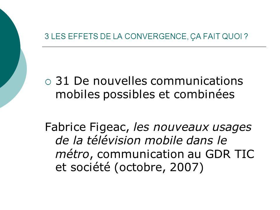 3 LES EFFETS DE LA CONVERGENCE, ÇA FAIT QUOI ? 31 De nouvelles communications mobiles possibles et combinées Fabrice Figeac, les nouveaux usages de la