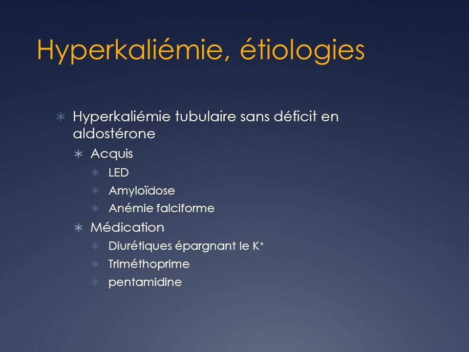 Hyperkaliémie, étiologies Hyperkaliémie tubulaire sans déficit en aldostérone Acquis LED Amyloïdose Anémie falciforme Médication Diurétiques épargnant