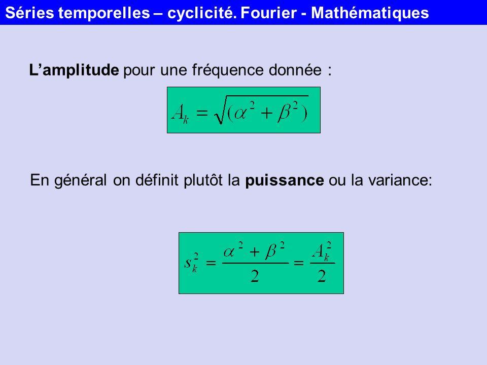 Lamplitude pour une fréquence donnée : En général on définit plutôt la puissance ou la variance: Séries temporelles – cyclicité. Fourier - Mathématiqu
