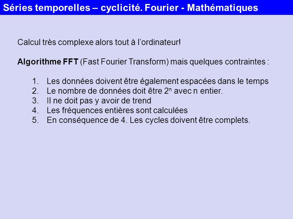 Calcul très complexe alors tout à lordinateur! Algorithme FFT (Fast Fourier Transform) mais quelques contraintes : 1.Les données doivent être égalemen
