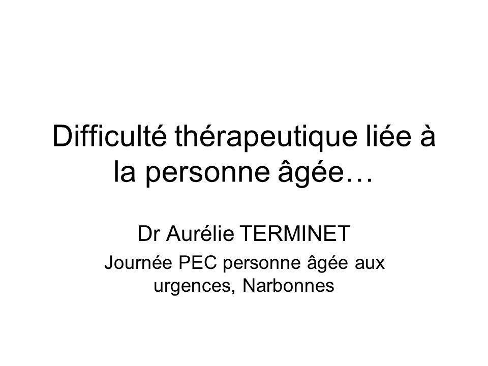 Difficulté thérapeutique liée à la personne âgée… Dr Aurélie TERMINET Journée PEC personne âgée aux urgences, Narbonnes