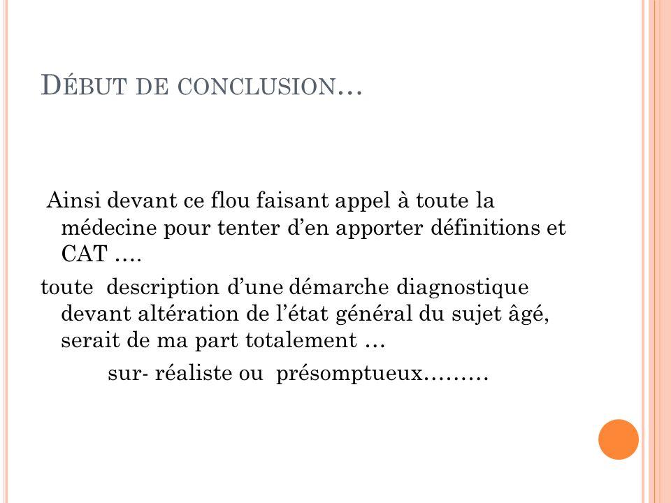 D ÉBUT DE CONCLUSION … Ainsi devant ce flou faisant appel à toute la médecine pour tenter den apporter définitions et CAT …. toute description dune dé
