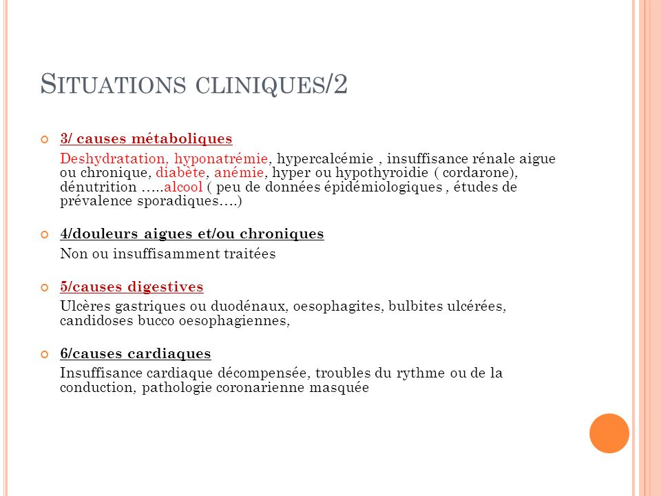 S ITUATIONS CLINIQUES /2 3/ causes métaboliques Deshydratation, hyponatrémie, hypercalcémie, insuffisance rénale aigue ou chronique, diabète, anémie,