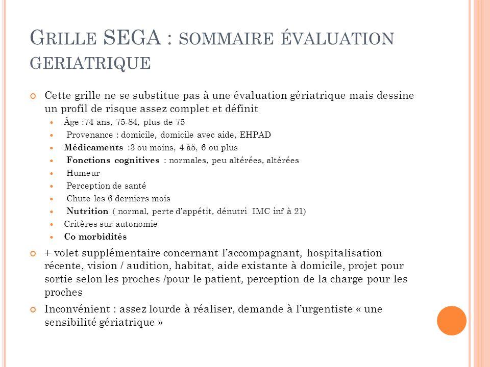 G RILLE SEGA : SOMMAIRE ÉVALUATION GERIATRIQUE Cette grille ne se substitue pas à une évaluation gériatrique mais dessine un profil de risque assez co