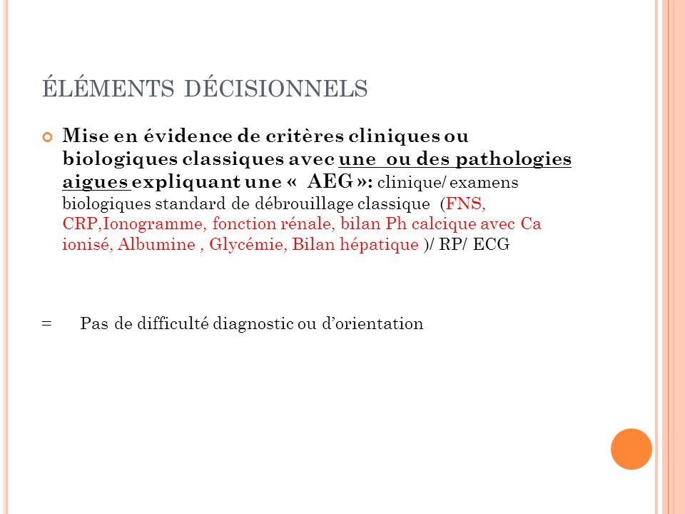 ÉLÉMENTS DÉCISIONNELS Mise en évidence de critères cliniques ou biologiques classiques avec une ou des pathologies aigues expliquant une « AEG »: clin