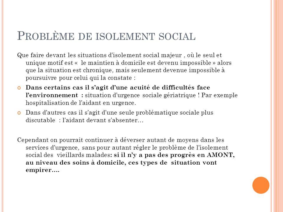 P ROBLÈME DE ISOLEMENT SOCIAL Que faire devant les situations disolement social majeur, où le seul et unique motif est « le maintien à domicile est de