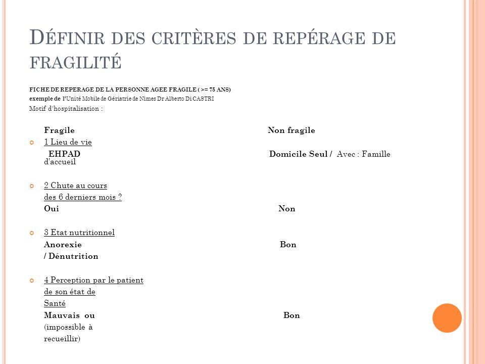 D ÉFINIR DES CRITÈRES DE REPÉRAGE DE FRAGILITÉ FICHE DE REPERAGE DE LA PERSONNE AGEE FRAGILE ( >= 75 ANS) exemple de l Unité Mobile de Gériatrie de Nî