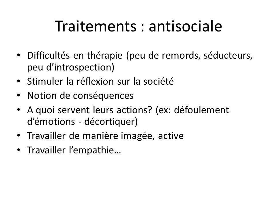 Traitements : antisociale Difficultés en thérapie (peu de remords, séducteurs, peu dintrospection) Stimuler la réflexion sur la société Notion de cons