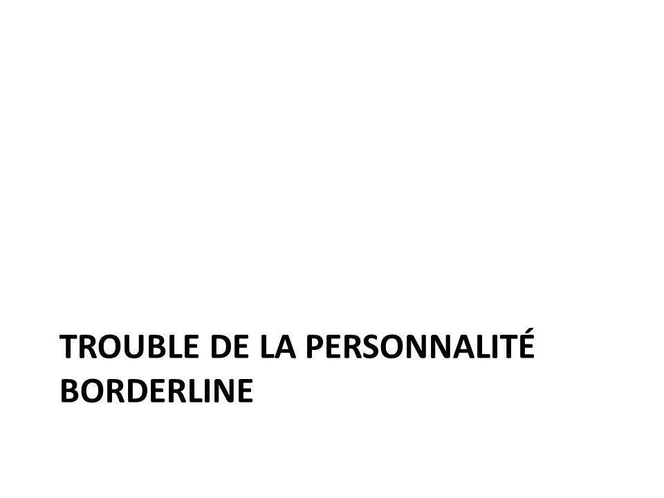 TROUBLE DE LA PERSONNALITÉ BORDERLINE