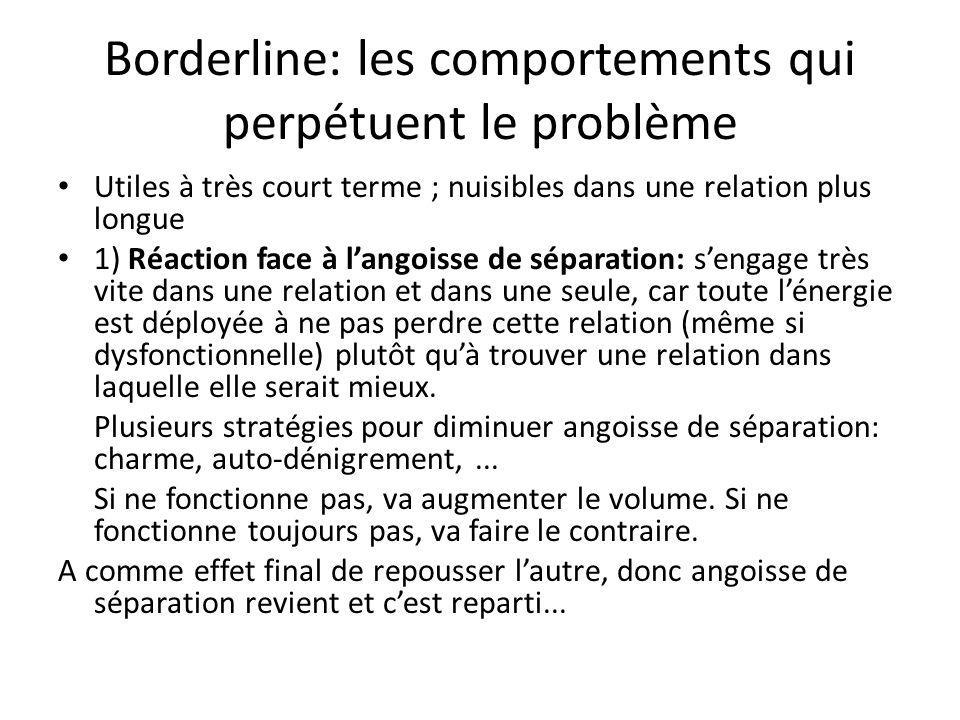 Borderline: les comportements qui perpétuent le problème Utiles à très court terme ; nuisibles dans une relation plus longue 1) Réaction face à langoi