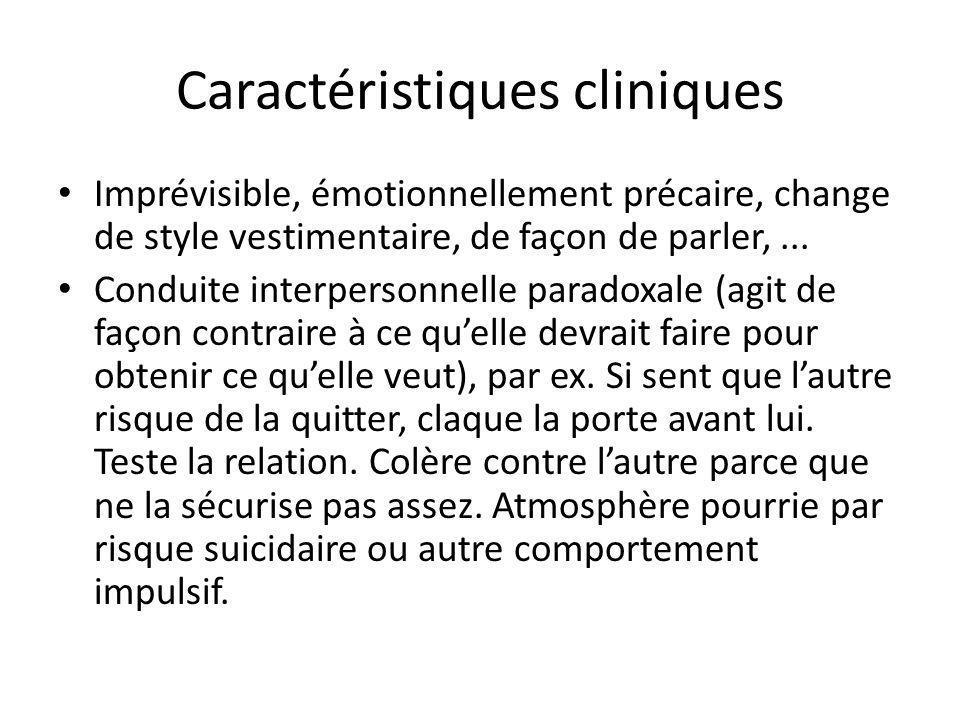 Caractéristiques cliniques Imprévisible, émotionnellement précaire, change de style vestimentaire, de façon de parler,... Conduite interpersonnelle pa