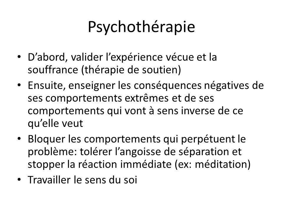 Psychothérapie Dabord, valider lexpérience vécue et la souffrance (thérapie de soutien) Ensuite, enseigner les conséquences négatives de ses comportem