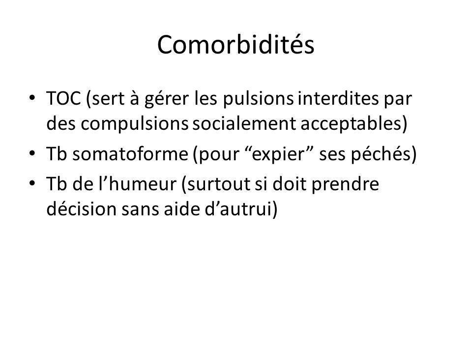 Comorbidités TOC (sert à gérer les pulsions interdites par des compulsions socialement acceptables) Tb somatoforme (pour expier ses péchés) Tb de lhum
