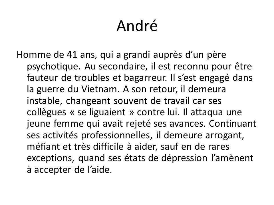 André Homme de 41 ans, qui a grandi auprès dun père psychotique. Au secondaire, il est reconnu pour être fauteur de troubles et bagarreur. Il sest eng