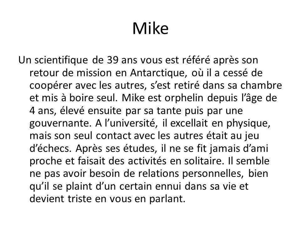 Mike Un scientifique de 39 ans vous est référé après son retour de mission en Antarctique, où il a cessé de coopérer avec les autres, sest retiré dans