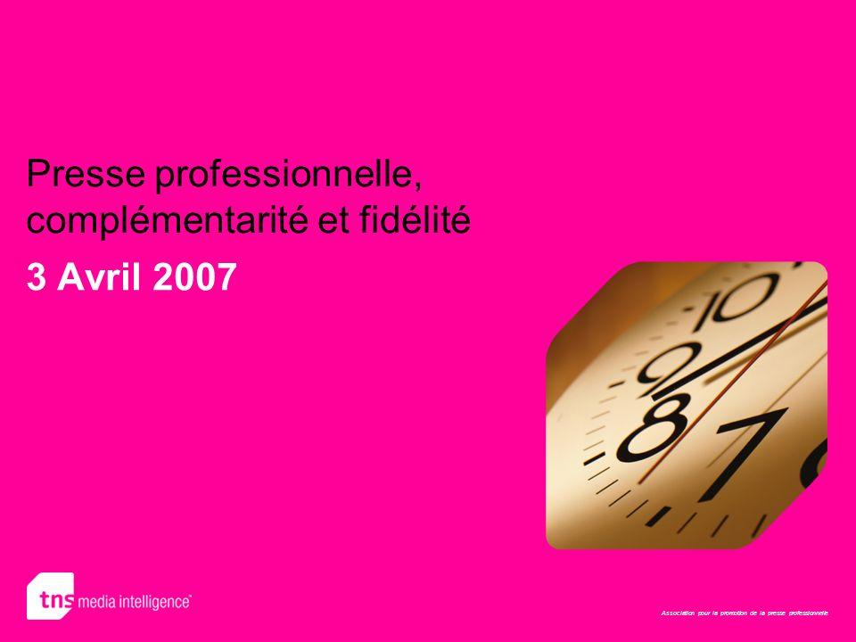 Association pour la promotion de la presse professionnelle Presse professionnelle, complémentarité et fidélité 3 Avril 2007