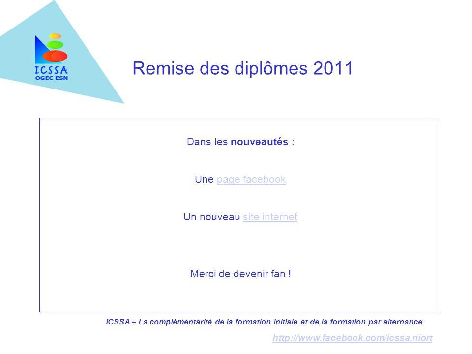 ICSSA – La complémentarité de la formation initiale et de la formation par alternance http://www.facebook.com/icssa.niort Remise des diplômes 2011 Dan