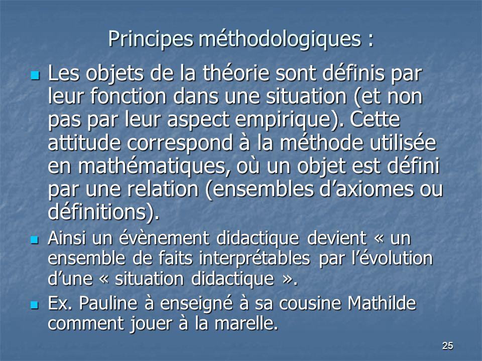 25 Principes méthodologiques : Les objets de la théorie sont définis par leur fonction dans une situation (et non pas par leur aspect empirique). Cett