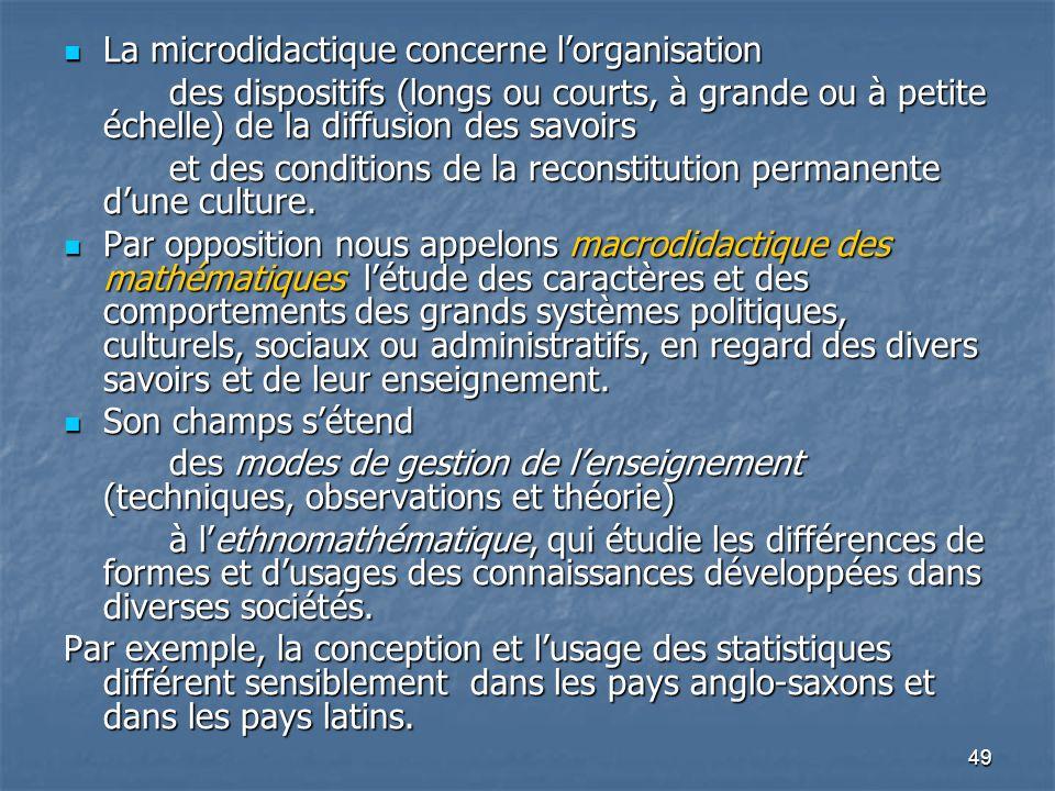 49 La microdidactique concerne lorganisation La microdidactique concerne lorganisation des dispositifs (longs ou courts, à grande ou à petite échelle)