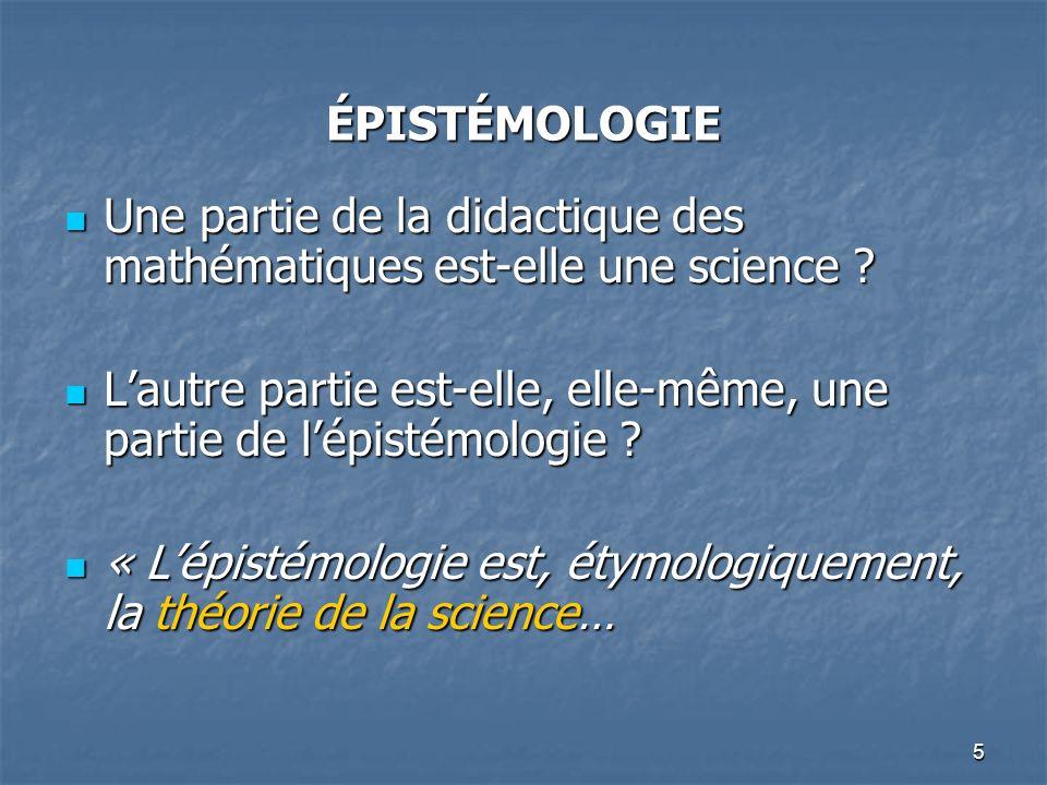 5 ÉPISTÉMOLOGIE Une partie de la didactique des mathématiques est-elle une science ? Une partie de la didactique des mathématiques est-elle une scienc