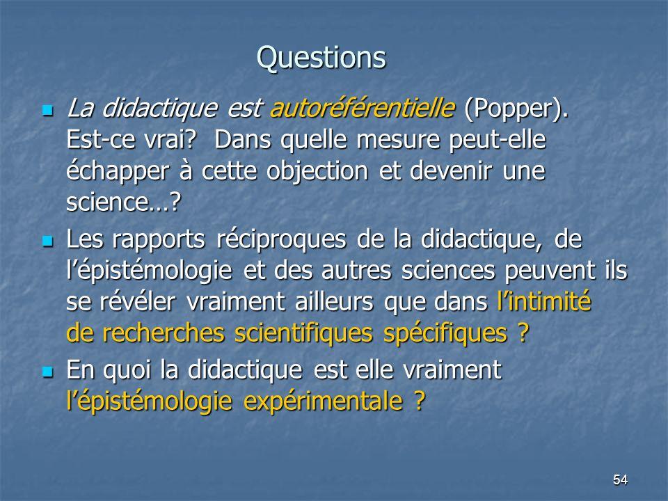 54 La didactique est autoréférentielle (Popper). Est-ce vrai? Dans quelle mesure peut-elle échapper à cette objection et devenir une science…? La dida