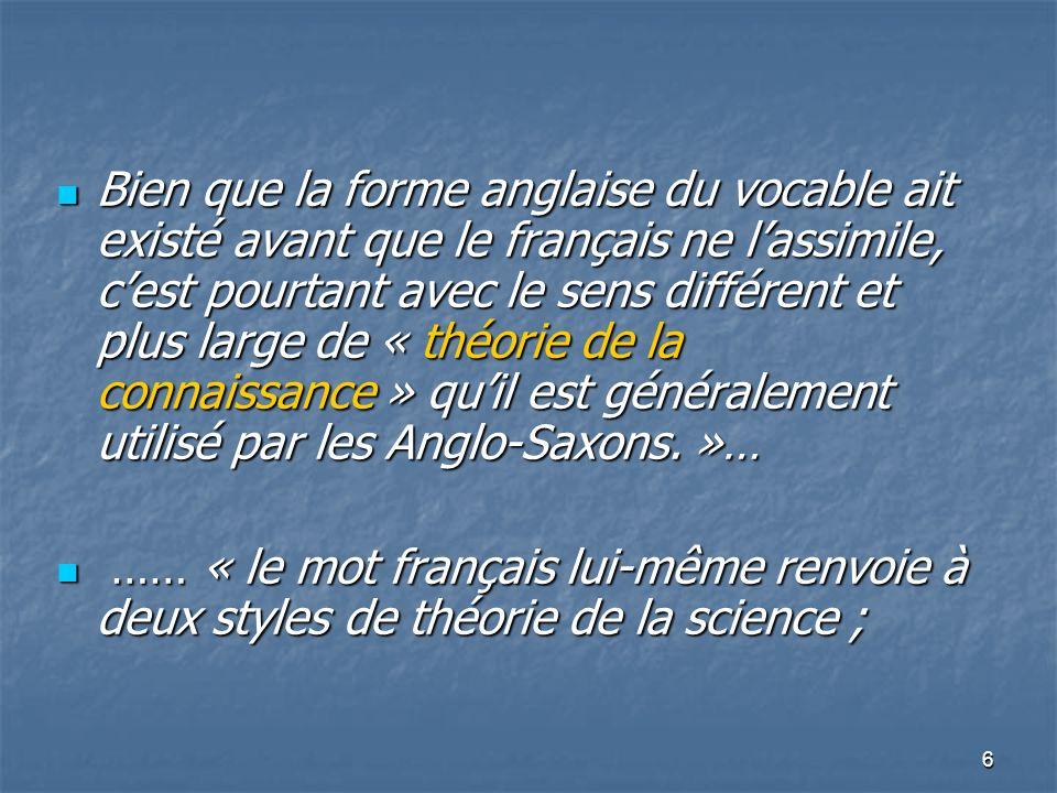 6 Bien que la forme anglaise du vocable ait existé avant que le français ne lassimile, cest pourtant avec le sens différent et plus large de « théorie
