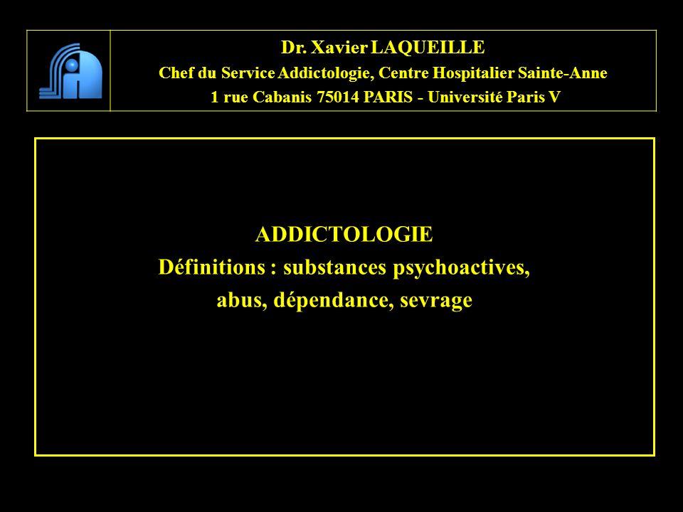ADDICTOLOGIE Définitions : substances psychoactives, abus, dépendance, sevrage Dr. Xavier LAQUEILLE Chef du Service Addictologie, Centre Hospitalier S