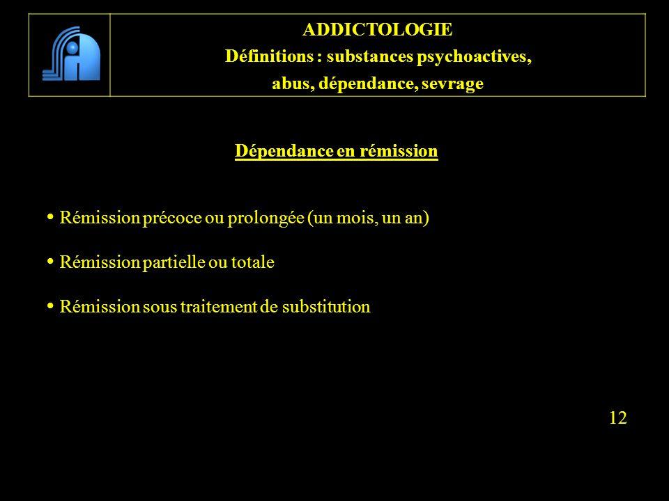Dépendance en rémission Rémission précoce ou prolongée (un mois, un an) Rémission partielle ou totale Rémission sous traitement de substitution 12 ADD