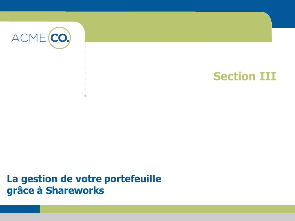 Section III La gestion de votre portefeuille grâce à Shareworks