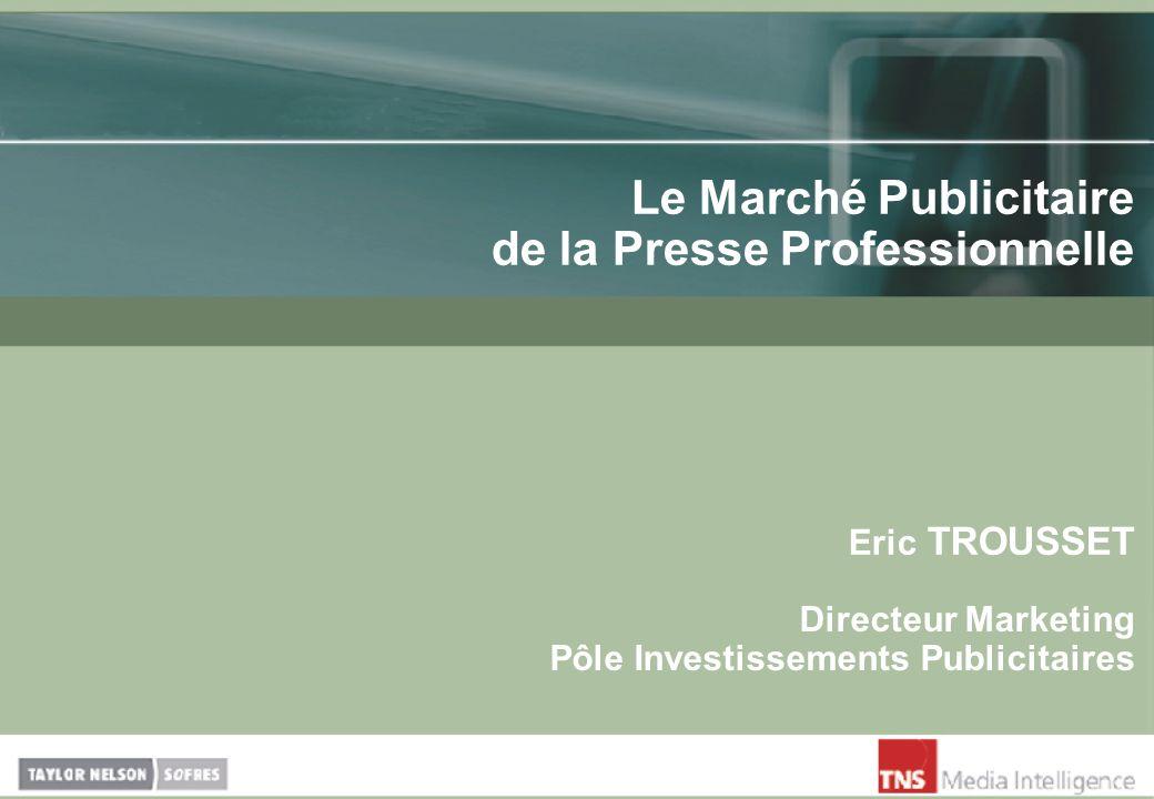 Le Marché Publicitaire de la Presse Professionnelle Eric TROUSSET Directeur Marketing Pôle Investissements Publicitaires