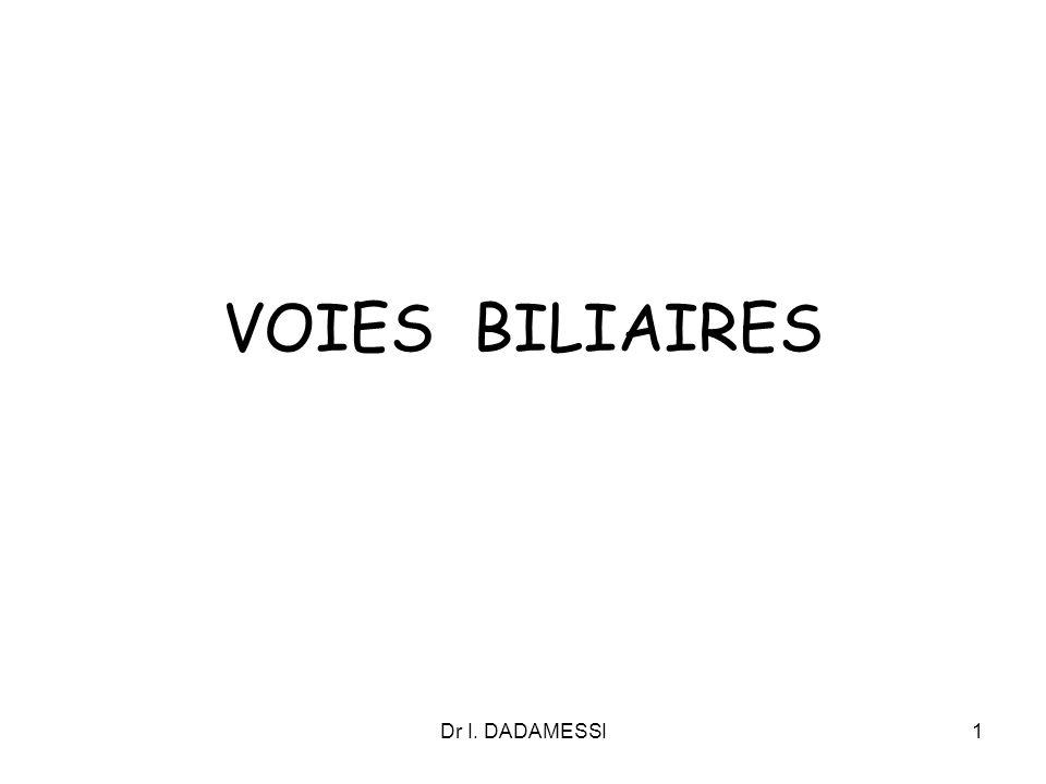 Dr I. DADAMESSI1 VOIES BILIAIRES