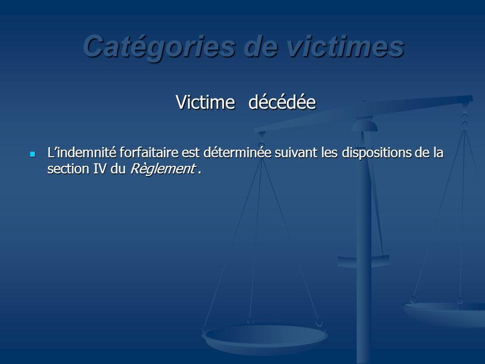 Catégories de victimes Victime décédée Victime décédée Lindemnité forfaitaire est déterminée suivant les dispositions de la section IV du Règlement. L