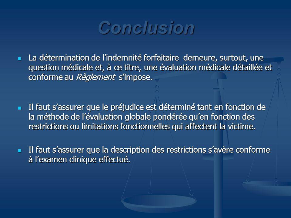 Conclusion La détermination de lindemnité forfaitaire demeure, surtout, une question médicale et, à ce titre, une évaluation médicale détaillée et con