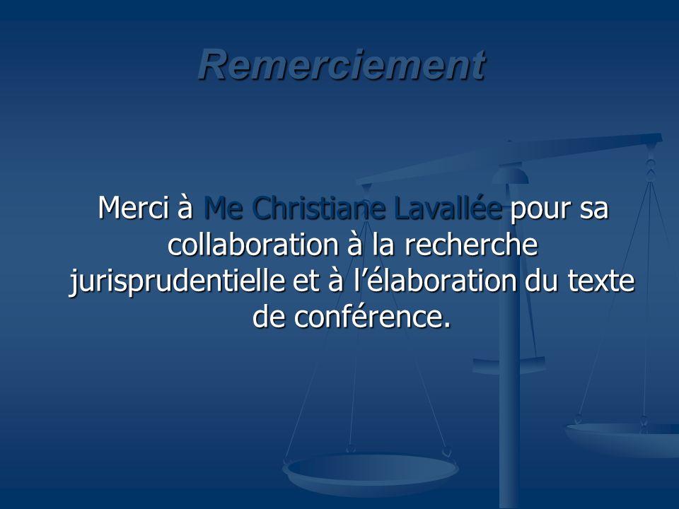 Remerciement Merci à Me Christiane Lavallée pour sa collaboration à la recherche jurisprudentielle et à lélaboration du texte de conférence. Merci à M