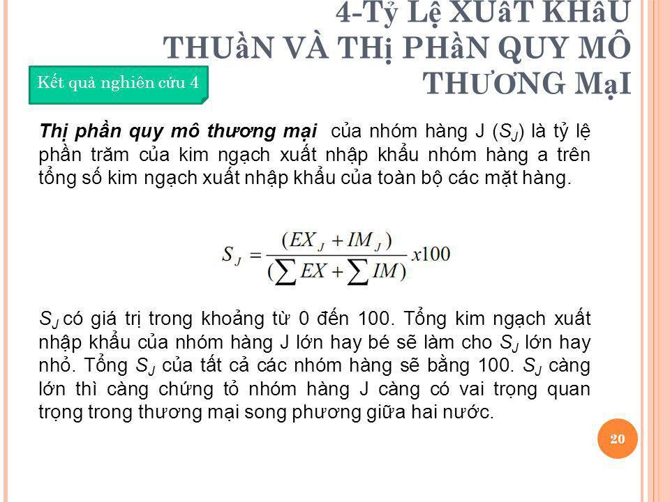 4-T L XU T KH U THU N VÀ TH PH N QUY MÔ TH ƯƠ NG M I 20 K t qu nghiên c u 4 Th phn quy mô thương mi ca nhóm hàng J (S J ) là t l phn trăm ca kim ngch