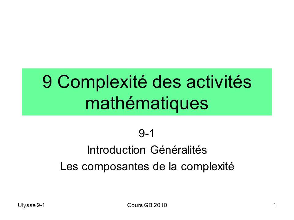 Ulysse 9-1Cours GB 20101 9 Complexité des activités mathématiques 9-1 Introduction Généralités Les composantes de la complexité