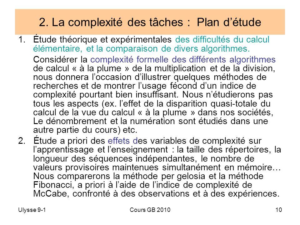Ulysse 9-1Cours GB 201010 2. La complexité des tâches : Plan détude 1.Étude théorique et expérimentales des difficultés du calcul élémentaire, et la c