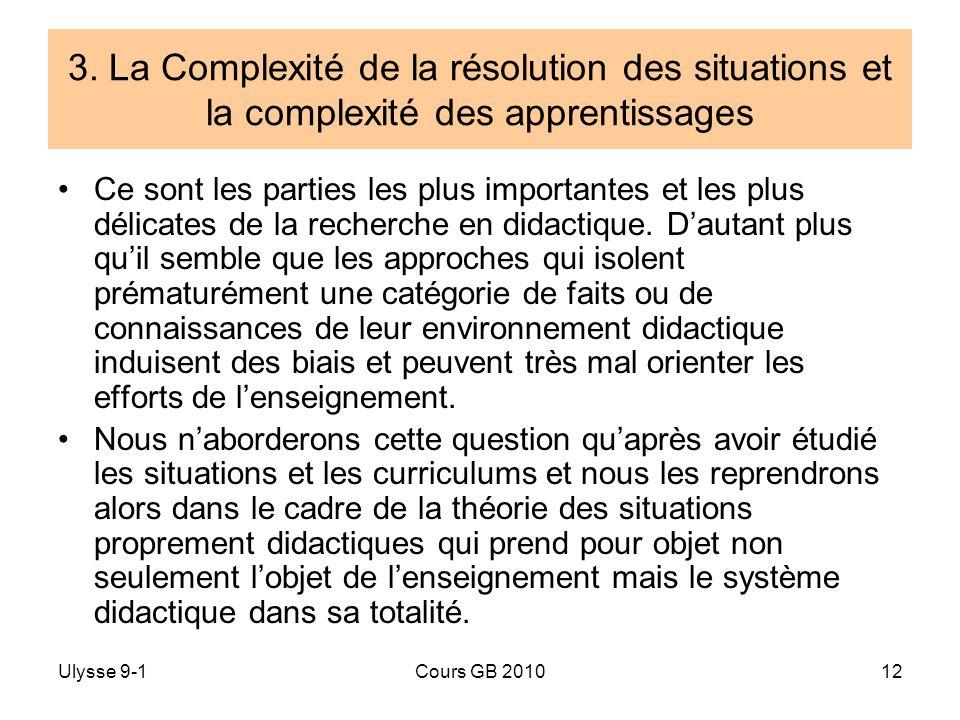 Ulysse 9-1Cours GB 201012 3. La Complexité de la résolution des situations et la complexité des apprentissages Ce sont les parties les plus importante