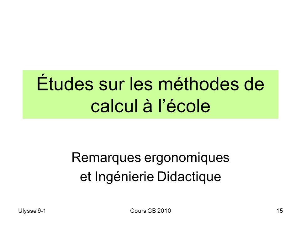 Ulysse 9-1Cours GB 201015 Études sur les méthodes de calcul à lécole Remarques ergonomiques et Ingénierie Didactique