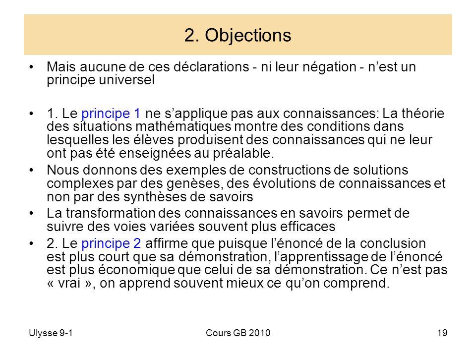 Ulysse 9-1Cours GB 201019 2. Objections Mais aucune de ces déclarations - ni leur négation - nest un principe universel 1. Le principe 1 ne sapplique