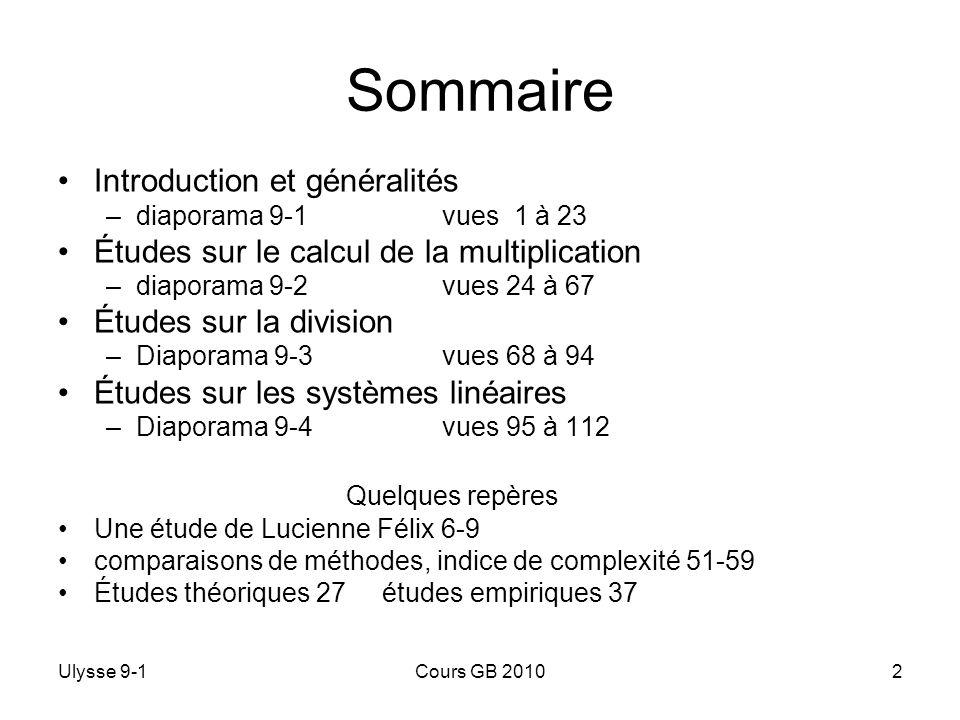 Ulysse 9-1Cours GB 20102 Sommaire Introduction et généralités –diaporama 9-1 vues 1 à 23 Études sur le calcul de la multiplication –diaporama 9-2vues