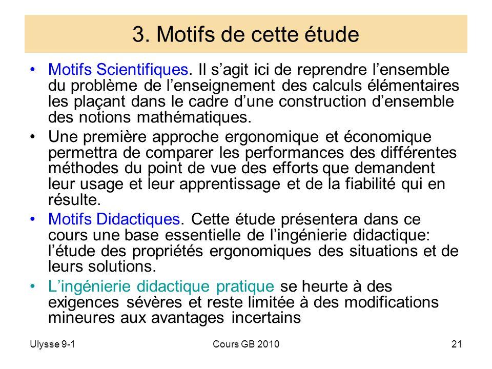 Ulysse 9-1Cours GB 201021 3. Motifs de cette étude Motifs Scientifiques. Il sagit ici de reprendre lensemble du problème de lenseignement des calculs
