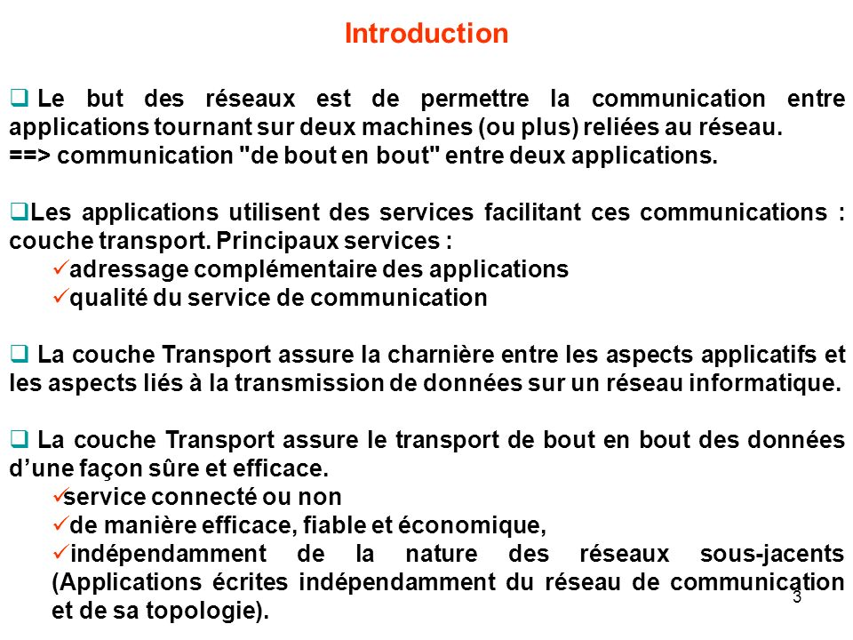 Introduction Le but des réseaux est de permettre la communication entre applications tournant sur deux machines (ou plus) reliées au réseau. ==> commu