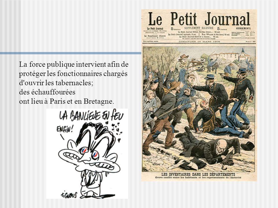 La force publique intervient afin de protéger les fonctionnaires chargés d'ouvrir les tabernacles; des échauffourées ont lieu à Paris et en Bretagne.
