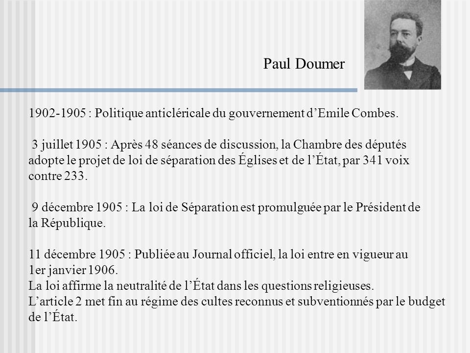 1902-1905 : Politique anticléricale du gouvernement dEmile Combes. 3 juillet 1905 : Après 48 séances de discussion, la Chambre des députés adopte le p